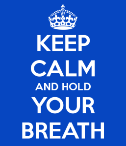 keep-calm-and-hold-your-breath-67